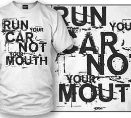 Run Your Car Not Your Mouth White T-Shirt
